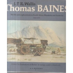 Thomas Baines - his Life and Explorations in South Africa, Rhodesia and Australia, 1820-1875