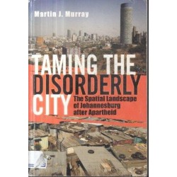Taming The Disorderly City: The Spatial Landscape Of Johannesburg After Aparthei