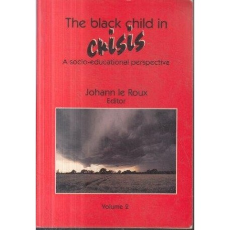 The Black Child In Crisis - A socio-educational perspective Volume 2
