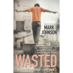 Wasted. Violence, Addiction and Hope