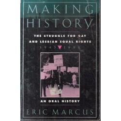 Making History: The Struggle for Gay and Lesbian Equal Rights: An Oral History