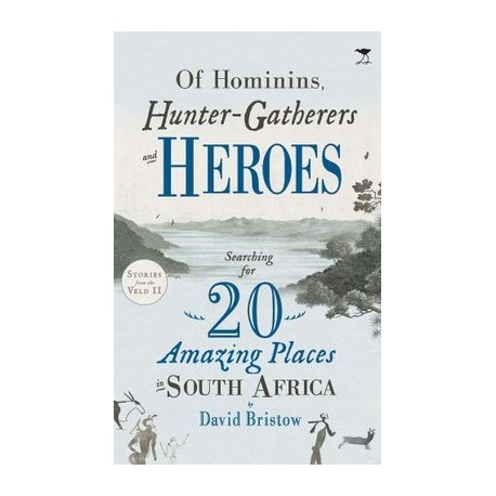Of Hominins, Hunter Gatherers and Heroes - Searching for 20 Amazing Places in South Africa