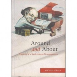 Around and About: Memoirs of a South African Newspaperman