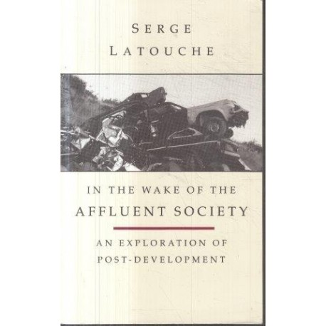In the Wake of the Affluent Society: An Exploration of Post-Development