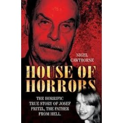 House of Horrors: The Horrific True Story of Josef Fritzl, The Father From Hell