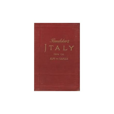 Baedeker Italy from the Alps to Naples 1904: Handbook for Travellers