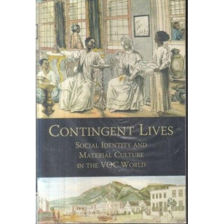 Contingent Lives: Social Identity and Material Culture in the VOC World