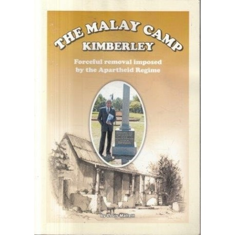 The Malay Camp Kimberley: Forceful Removal Imposed By the Apartheid Regime