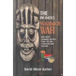 The Infamous Malaboch War - And More Gripping Stories from the Old Transvaal and Beyond