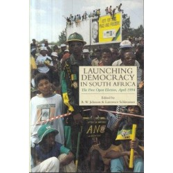 Launching Democracy In South Africa -  The First Open Election, April 1994