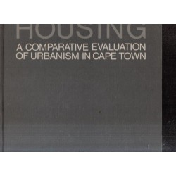 Housing. A Comparative Evaluation of Urbanism in Cape Town
