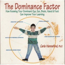 The Dominance Factor: How Knowing Your Dominant Eye, Ear, Brain, Hand, & Foot Can Improve Your Learning