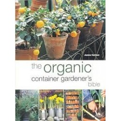 The Organic Container Gardener's Bible