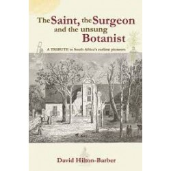 The Saint, the Surgeon and the Unsung Botanist - A Tribute to South Africa's Earliest Pioneers